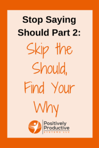 Stop Saying Should Series Part 2: Skip the Should, Find your Why