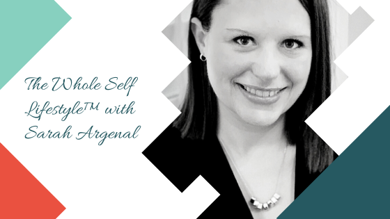 The Whole SELF Lifestyle™ with Sarah Argenal