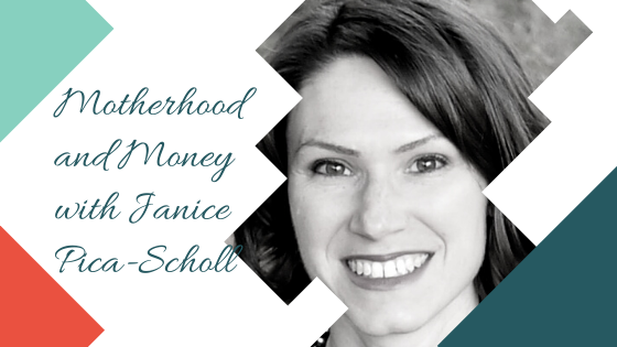 Motherhood and Money with Janice Pica-Scholl