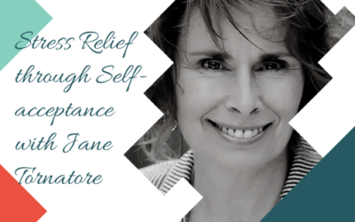Stress Relief through Self-acceptance with Jane Tornatore