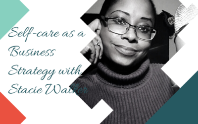 Self-care as a Business Strategy with Stacie Walker