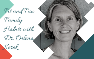 Fit and Fun Family Habits with Dr. Orlena Kerek