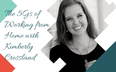 The 5Gs of Working from Home with Kimberly Crossland