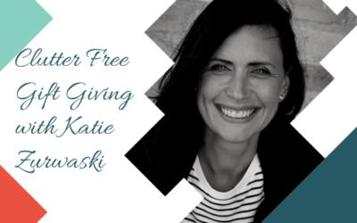 Clutter Free Gift Giving with Katie Zurwaski