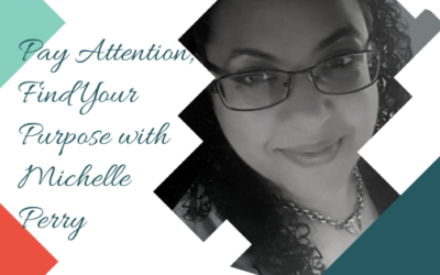 Pay Attention, Find Your Purpose with Michelle Perry