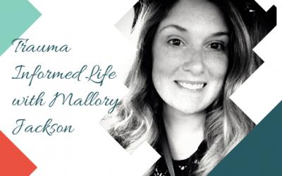 Trauma Informed Life with Mallory Jackson