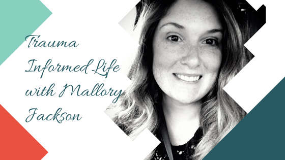 Trauma Informed Life with Mallory Jackson