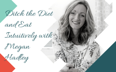 Ditch the Diet and Eat Intuitively with Megan Hadley