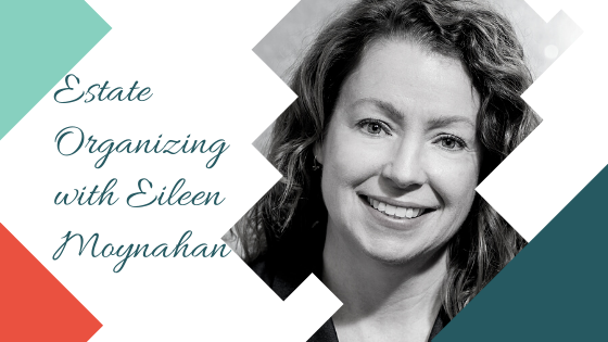 Estate Organizing with Eileen Moynahan