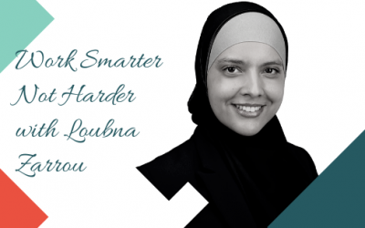 Work Smarter Not Harder with Loubna Zarrou
