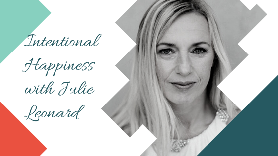 Intentional Happiness with Julie Leonard