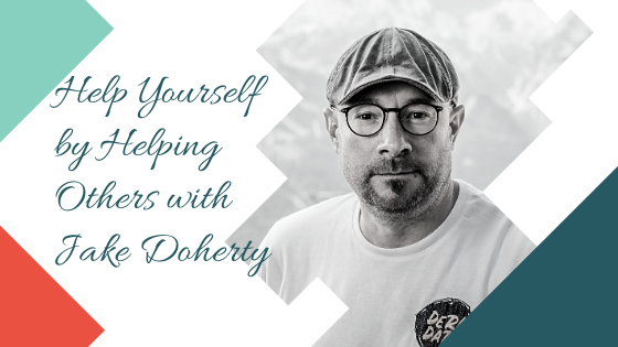 Help Yourself by Helping Others with Jake Doherty