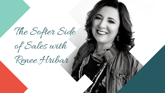The Softer Side of Sales with Renee Hribar