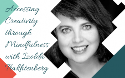 Accessing Creativity through Mindfulness with Izolda Trakhtenberg