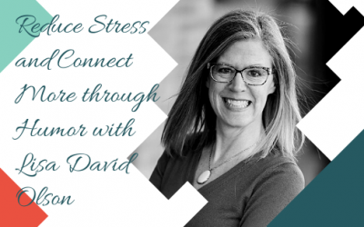 Reduce Stress and Connect More through Humor with Lisa David Olson
