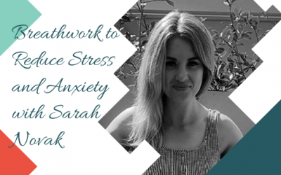 Breathwork to Reduce Stress and Anxiety with Sarah Novak