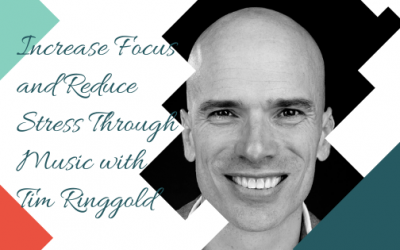 Increase Focus and Reduce Stress Through Music with Tim Ringgold