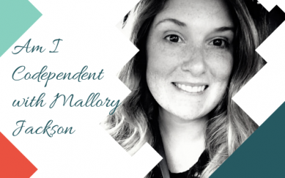 Am I Codependent with Mallory Jackson
