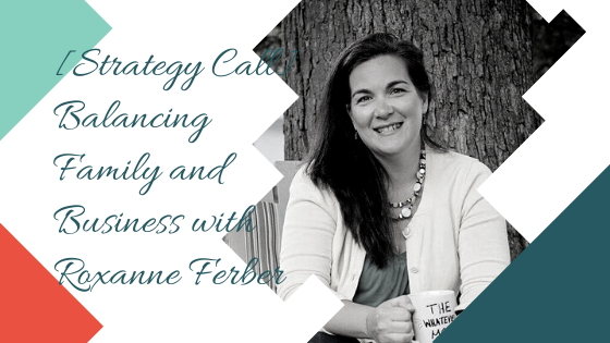 Balancing Family and Business with Roxanne Ferber