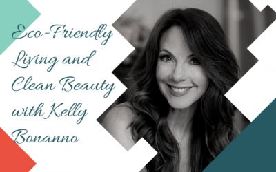 Eco-Friendly Living and Clean Beauty with Kelly Bonanno