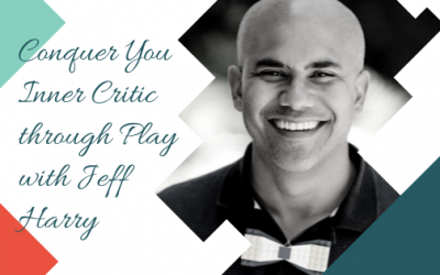 Conquer Your Inner Critic through Play with Jeff Harry