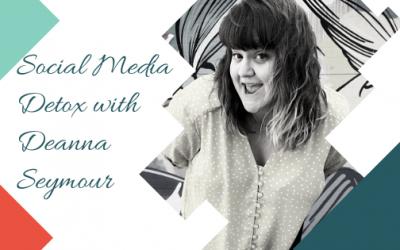 Social Media Detox with Deanna Seymour