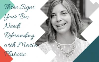 Three Signs Your Biz Needs Rebranding with Maria Platusic