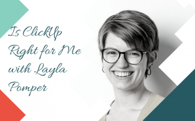 Is ClickUp Right for Me with Layla Pomper