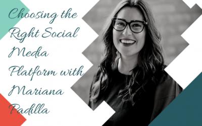 Choosing the Right Social Media Platform with Mariana Padilla