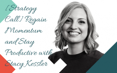 [Strategy Call] Regain Momentum and Stay Productive with Stacy Kessler